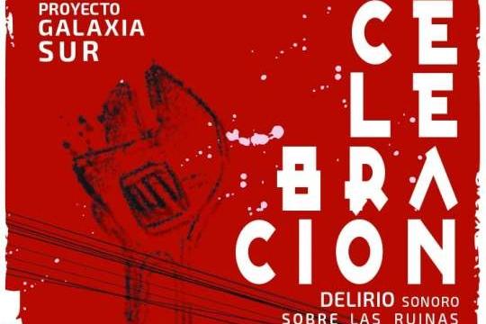 Celebración: Delirio Sonoro Sobre Las Ruinas Febriles De Concepción
